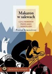 Okładka książki Makaron w sakwach, czyli rowerem przez Andy i Kordyliery Piotr Strzeżysz