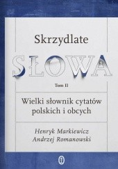 Okładka książki Skrzydlate słowa. Wielki słownik cytatów polskich i obcych. Tom II Henryk Markiewicz,Andrzej Romanowski