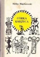 Okładka książki Córka Księżyca Stefan Majchrowski
