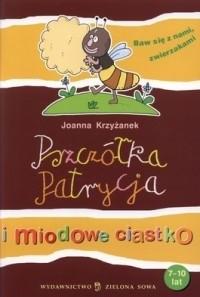 Okładka książki Pszczółka Patrycja i miodowe ciastko Joanna Krzyżanek