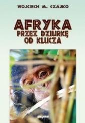 Okładka książki Afryka przez dziurkę od klucza Wojciech Czajko