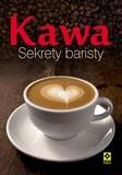 Okładka książki Kawa. Sekrety baristy Samantha Carroll,Mitch Faulkner,Michelle Keogh,Tamara Milstein