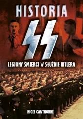 Okładka książki Historia SS. Legiony śmierci w służbie Hitlera Nigel Cawthorne