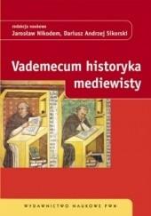 Okładka książki Vademecum historyka mediewisty Dariusz Andrzej Sikorski,Jarosław Nikodem