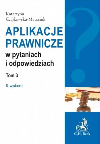 Okładka książki Aplikacje prawnicze w pytaniach i odpowiedziach t.3 Katarzyna Czajkowska-Matosiuk