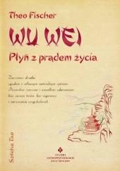 Okładka książki Wu Wei - płyń z prądem życia. Sztuka Tao Theo Fischer