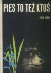 Okładka książki Pies to też ktoś Piotr Korda