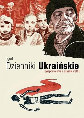 Okładka książki Dzienniki ukraińskie. Wspomnienia z czasów ZSRR Igort
