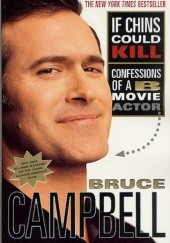 Okładka książki If Chins Could Kill: Confessions of a B Movie Actor Bruce Campbell