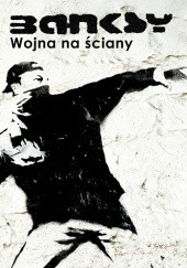 Okładka książki Banksy. Wojna na ściany Banksy