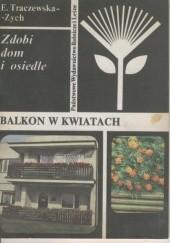 Okładka książki Zdobi dom i osiedle. Balkon w kwiatach Elżbieta Traczewska-Zych