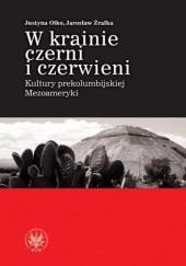 Okładka książki W krainie czerni i czerwieni. Kultury prekolumbijskiej Mezoameryki Justyna Olko,Jarosław Źrałka