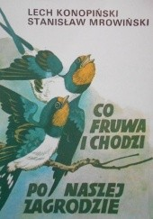 Okładka książki Co fruwa i chodzi po naszej zagrodzie Lech Konopiński,Stanisław Mrowiński