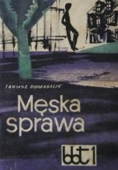 Okładka książki Męska sprawa Janusz Domagalik