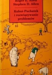 Okładka książki Kubuś Puchatek i rozwiązywanie problemów: czyli Książka, w której Puchatek, Prosiaczek i przyjaciele uczą się rozwiązywania problemów, abyś i ty mógł się tego nauczyć Roger E. Allen,Stephen D. Allen