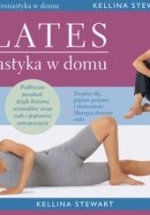 Okładka książki Pilates. Gimnastyka w domu. Kellina Stewart