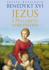 Okładka książki Jezus z Nazaretu. Dzieciństwo Benedykt XVI