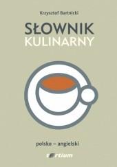 Okładka książki Słownik kulinarny. Polsko-angielski Krzysztof Bartnicki