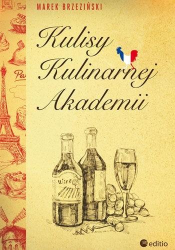 Okładka książki Kulisy Kulinarnej Akademii Marek Brzeziński