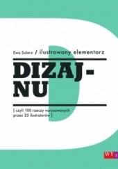 Okładka książki Ilustrowany elementarz dizajnu, czyli 100 rzeczy narysowanych przez 25 ilustratorów Ewa Solarz