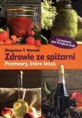 Okładka książki Zdrowie ze spiżarni. Przetwory, które leczą Zbigniew T. Nowak