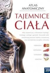 Okładka książki Tajemnice Ciała. Atlas anatomiczny z elementami fizjologii, histologii, cytologii i genetyki Kinga Stachowiak
