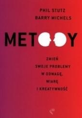 Okładka książki Metody. Zmień swoje problemy w odwagę, wiarę i kreatywność Phil Stutz,Barry Michels