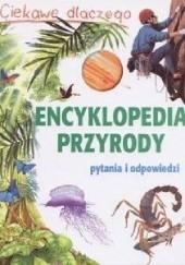 Okładka książki Ciekawe dlaczego. Encyklopedia przyrody. Pytania i odpowiedzi