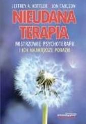 Okładka książki Nieudana terapia. Mistrzowie psychoterapii i ich największe porażki Jon Carlson,Jeffrey Kottler