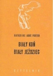 Okładka książki Biały koń, biały jeździec Katherine Anne Porter