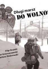 Okładka książki Długi marsz do wolności Tomasz Grzywaczewski,Filip Drożdż,Bartosz Malinowski