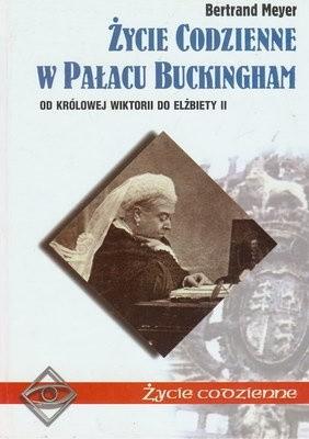 Okładka książki Życie codzienne w Pałacu Buckingham. Od Wiktorii do Elżbiety II Bertrand Meyer-Stabley