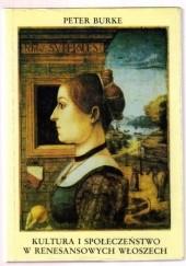 Okładka książki Kultura i społeczeństwo w renesansowych Włoszech Peter Burke
