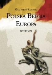 Okładka książki Polska – Belgia – Europa. Wiek XIX Władysław Zajewski