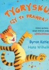 Okładka książki Tygrysku, czy to prawda? Katie Byron,Wilhelm Hans