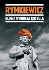 Okładka książki Głowa owinięta koszulą Jarosław Marek Rymkiewicz