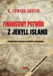 Okładka książki Finansowy potwór z Jekyll Island G. Edward Griffin