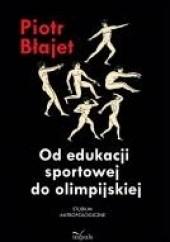Okładka książki Od edukacji sportowej do olimpijskiej Piotr Błajet