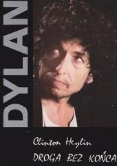 Okładka książki Dylan: Droga bez końca Clinton Heylin