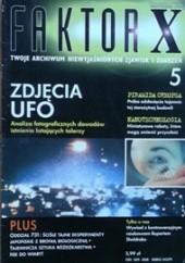 Okładka książki Faktor X Twoje archiwum niewyjaśnionych zjawisk i zdarzeń, nr 5 Redakcja magazynu Faktor X