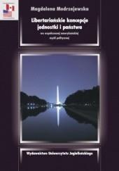 Okładka książki Libertariańskie koncepcje jednostki i państwa we współczesnej amerykańskiej myśli politycznej