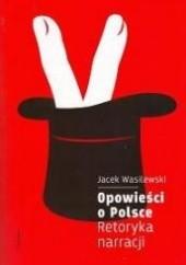 Okładka książki Opowieści o Polsce. Retoryka narracji Jacek Wasilewski