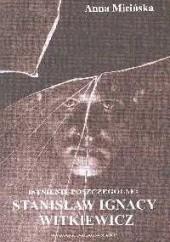 Okładka książki Istnienie poszczególne: Stanisław Ignacy Witkiewicz Anna Micińska
