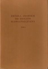 Okładka książki Źródła arabskie do dziejów Słowiańszczyzny. Tom pierwszy