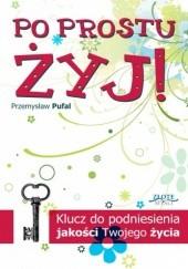 Okładka książki Po prostu żyj! Przemysław Pufal