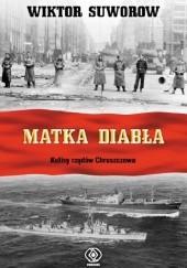 Okładka książki Matka diabła. Kulisy rządów Chruszczowa Wiktor Suworow