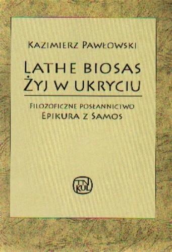 Okładka książki Lathe Biosas - Żyj w ukryciu. Filozoficzne posłannictwo Epikura z Samos Kazimierz Pawłowski
