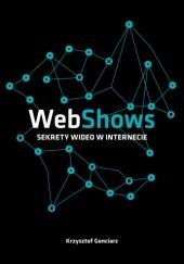 Okładka książki WebShows: sekrety Wideo w Internecie Krzysztof Gonciarz