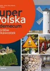 Okładka książki Super Polska. Vademecum rekordów i ciekawostek Krzysztof Kobus,Anna Olej-Kobus,Marta Sapała