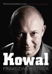 Okładka książki Kowal. Prawdziwa historia Wojciech Kowalczyk,Krzysztof Stanowski